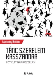 Tánc szerelem Kasszandra ebook by Ivácsony Bettina