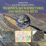Introducing Tectonics, Rock Structures and Mountain Belts ebook by Graham Park