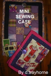Mini Sewing Case ebook by D Trayhorne