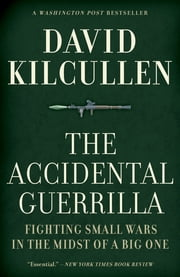 The Accidental Guerrilla - Fighting Small Wars in the Midst of a Big One ebook by David Kilcullen