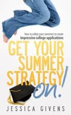 Get Your Summer Strategy On! ebook by Jessica Givens