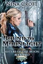 Bound to Moonlight ebook by Nina Croft
