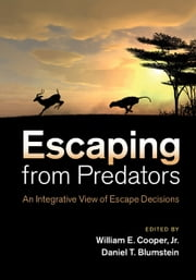 Escaping From Predators - An Integrative View of Escape Decisions ebook by William E. Cooper, Jr,Daniel T. Blumstein