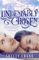 Undeniably Chosen ebook by Shelly Crane