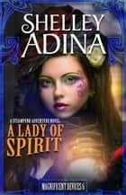 A Lady of Spirit - A steampunk adventure novel ebook by Shelley Adina