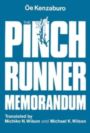 The Pinch Runner Memorandum ebook by Kenzaburo Oe,Oe Kenzaburo,Michiko N. Wilson,Michael K. Wilson