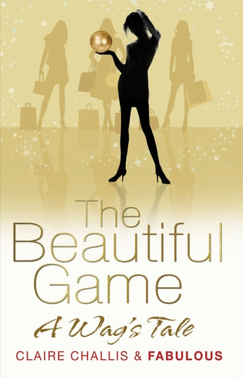 The Beautiful Game - A WAG's Tale ebook by Claire Challis And Fabulous