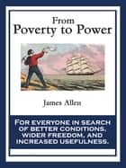 From Poverty to Power - or The Realization of Prosperity and Peace ebook by James Allen