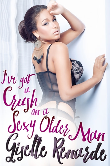 I've got a Crush on a Sexy Older Man ebook by Giselle Renarde