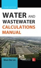 Water and Wastewater Calculations Manual, Third Edition ebook by Shun Dar Lin