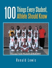 100 Things Every Student, Athlete Should Know ebook by Ronald Lewis
