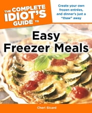The Complete Idiot's Guide to Easy Freezer Meals ebook by Cheri Sicard