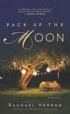 Pack Up the Moon eBook by Rachael Herron