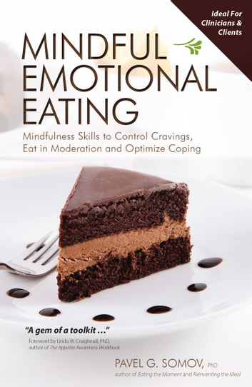 Mindful Emotional Eating - Mindfulness Skills to Control Cravings, Eat in Moderation and Optimize Coping ebook by Pavel Somov PhD