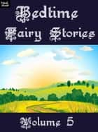 Bedtime Fairy Stories Volume 5 ebook by Ray Kay