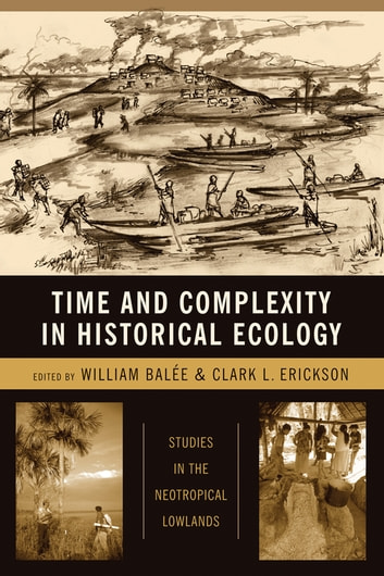Time and Complexity in Historical Ecology - Studies in the Neotropical Lowlands ebook by William L. Balée,Clark L. Erickson