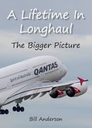 A Lifetime in Longhaul — The Bigger Picture ebook by Bill Anderson