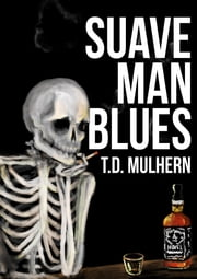 Suave Man Blues ebook by T.D. Mulhern