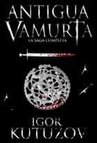 Antigua Vamurta Saga Completa ebook by Igor Kutuzov