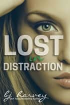 Lost in Distraction ebook by BJ Harvey