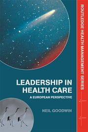 Leadership in Health Care - A European Perspective ebook by Neil Goodwin