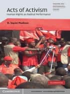 Acts of Activism - Human Rights as Radical Performance ebook by D. Soyini Madison