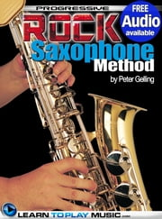 Rock Saxophone Lessons for Beginners - Teach Yourself How to Play Saxophone (Free Audio Available) ebook by LearnToPlayMusic.com, Peter Gelling