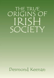 The True Origins of Irish Society ebook by Desmond Keenan