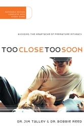 Too Close Too Soon - Avoiding the Heartache of Premature Intimacy ebook by Jim A. Talley,Bobbie Reed