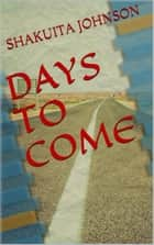 Days To Come ebook by Shakuita Johnson