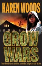 Grow Wars - Two Manchester families locked in a fight to the death ebook by Karen Woods