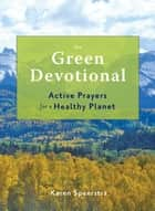 The Green Devotional - Active Prayers for a Healthy Planet ebook by Tara Springett