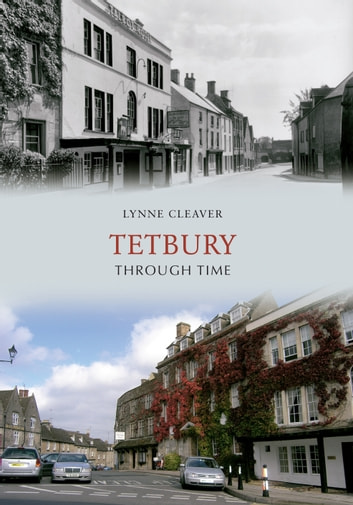 Tetbury Through Time ebook by Lynne Cleaver
