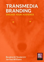 Transmedia Branding - Engage Your Audience ebook by Burghardt Tenderich,Burghardt Tenderich,Jerried Williams