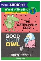 World of Reading: Watermelon Seed, The and Good Night Owl 2-in-1 Listen-Along Reader - 2 Funny Tales with Audio! Level 1 ebook by Greg Pizzoli, Greg Pizzoli