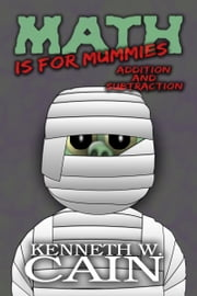 Math is for Mummies (Addition and Subtraction) ebook by Kenneth W. Cain