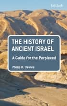 The History of Ancient Israel: A Guide for the Perplexed ebook by Philip R. Davies