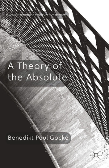 A Theory of the Absolute ebook by Benedikt Paul Göcke