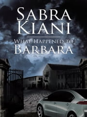 What Happened to Barbara ebook by Sabra Kiani