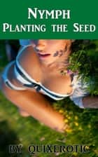 Nymph: Planting the Seed ebook by Quixerotic