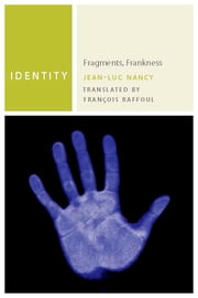Identity - Fragments, Frankness ebook by Jean-Luc Nancy,François Raffoul
