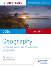 CCEA A2 Unit 2 Geography Student Guide 5: Processes and issues in human geography ebook by Tim Manson