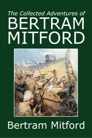 The Collected Adventures of Bertram Mitford - 27 Adventure Novels ebook by Bertram Mitford