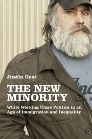 The New Minority - White Working Class Politics in an Age of Immigration and Inequality ebook by Justin Gest