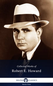 Delphi Works of Robert E. Howard (Illustrated) ebook by Robert E. Howard