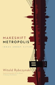 Makeshift Metropolis - Ideas About Cities ebook by Witold Rybczynski