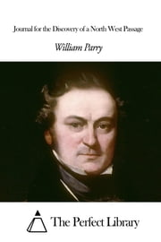 Journal for the Discovery of a North West Passage ebook by William Parry