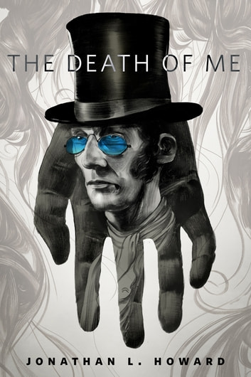 The Death of Me - A Tor.Com Original ebook by Jonathan L. Howard