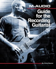 M-Audio Guide for the Recording Guitarist ebook by Chris Buono