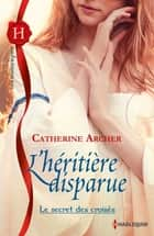 L'héritière disparue - T3 - Le secret des croisés ebook by Catherine Archer